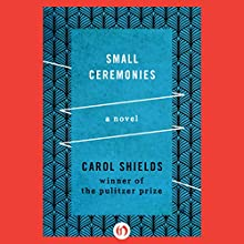 Small Ceremonies: A Novel (       UNABRIDGED) by Carol Shields Narrated by Justis Bolding