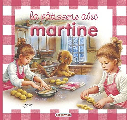 La pâtisserie avec Martine (French Edition)