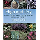 High and Dry: Gardening with Cold-Hardy Dryland Plants ~ Robert Nold