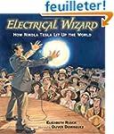 Electrical Wizard: How Nikola Tesla L...