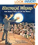 Electrical Wizard: How Nikola Tesla L...