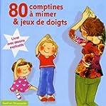 80 Comptines � mimer et jeux de doigts