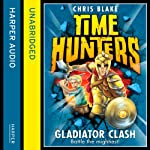 Gladiator Clash: Time Hunters, Book 1 (       UNABRIDGED) by Chris Blake Narrated by Oliver Hembrough
