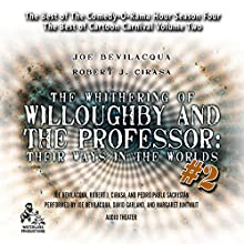 The Whithering of Willoughby and the Professor: Their Ways in the Worlds, Vol. 2: The Best of Comedy-O-Rama Hour, Season 4  by Joe Bevilacqua, Robert J. Cirasa, Pedro Pablo Sacristán Narrated by Joe Bevilacqua