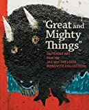 """Great and Mighty Things"": Outsider Art from the Jill and Sheldon Bonovitz Collection (Philadelphia Museum of Art)"