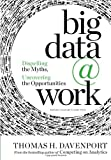 Big Data at Work: Dispelling the Myths, Uncovering the Opportunities (1422168166) by Davenport, Thomas H.