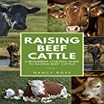 Raising Beef Cattle: A Beginner's Starters Guide to Raising Beef Cattle | Nancy Ross