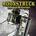 Moonstruck Audiobook by Edward M. Lerner Narrated by J. D. Hart