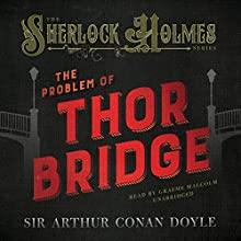 The Problem of Thor Bridge (       UNABRIDGED) by Sir Arthur Conan Doyle Narrated by Graeme Malcolm