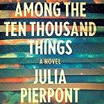 Among the Ten Thousand Things | Julia Pierpont