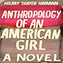 Anthropology of an American Girl: A Novel Audiobook by Hilary Thayer Hamann Narrated by Rebecca Lowman
