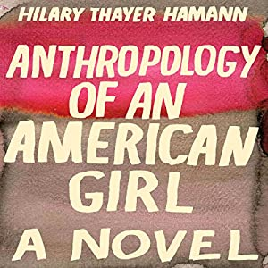 Anthropology of an American Girl Hörbuch