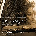 Where I'm Calling From: Selected Stories Audiobook by Raymond Carver Narrated by Norman Dietz