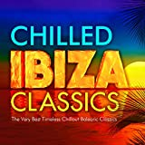 Chilled Ibiza Classics - The Very Best Timeless Chillout Balearic Classics