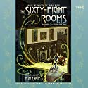 The Sixty-Eight Rooms (       UNABRIDGED) by Marianne Malone Narrated by Cassandra Campbell