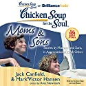Chicken Soup for the Soul: Moms & Sons: Stories by Mothers and Sons, in Appreciation of Each Other Audiobook by Jack Canfield, Mark Victor Hansen, Amy Newmark (editor) Narrated by Joyce Bean, Luke Daniels