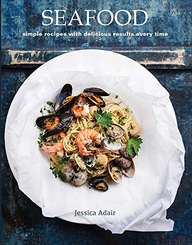 Seafood: simple recipes with delicious results every time by Jessica Adair