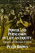 Power and Persuasion in Late Antiquity: Towards a Christian Empire (Curti Lecture Series): Peter Brown: 9780299133443: Amazon.com: Books