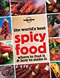 Lonely Planet The Worlds Best Spicy Food (General Pictorial)
