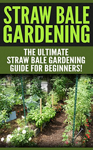 Free Kindle Book : STRAW BALE GARDENING: The Ultimate Straw Bale Gardening Guide for Beginners! (Straw Bale Gardening): Straw Bale Gardening, Gardening