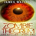 Zombie Theorem: The Culling, Book 1 Audiobook by James Wallace Narrated by Michael Jameson