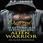 Alien Romance - Desired by the Mysterious Southern Alien Warrior | R.P. James