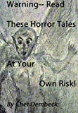 Warning -- Read these Horror Tales at Your Own Risk!