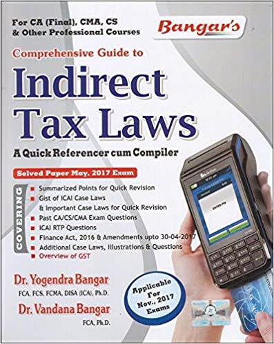 Bangar's Comprehensive Guide To Indirect Tax Laws (IDT) : A Quick Referencer Cum Compiler for CA Final Nov. 2017 Exam by Aadhya Prakashan