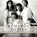 The Romanov Sisters: The Lost Lives of the Daughters of Nicholas and Alexandra (       UNABRIDGED) by Helen Rappaport Narrated by Xe Sands