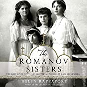 The Romanov Sisters: The Lost Lives of the Daughters of Nicholas and Alexandra | [Helen Rappaport]