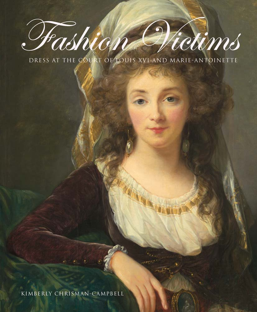 Fashion Victims: Dress at the Court of Louis XVI and Marie-Antoinette. De Kimberly Chrisman-Campbell 61jAuGZ1JLL