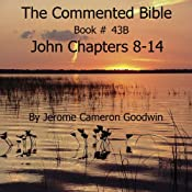 The Commented Bible: Book 43B - John | [Jerome Cameron Goodwin]