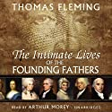 The Intimate Lives of the Founding Fathers (       UNABRIDGED) by Thomas Fleming Narrated by Arthur Morey