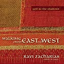 Walking from East to West: God in the Shadows (       UNABRIDGED) by Ravi Zacharias Narrated by Simon Vance