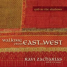 Walking from East to West: God in the Shadows Audiobook by Ravi Zacharias Narrated by Simon Vance
