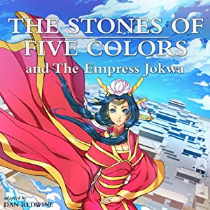 The Stones of Five Colors and the Empress Jokwa | [Dan Redwine]