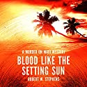Blood Like the Setting Sun: A Murder on Maui Mystery, Volume 3 Audiobook by Robert W Stephens Narrated by Dick Hill