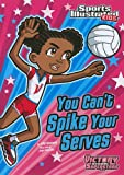 You Cant Spike Your Serves (Sports Illustrated Kids Victory School Superstars)