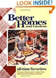 All-Time Favorites: 70 Years of Best-Loved Recipes from America's Best-Selling Cookbook (Better Homes & Gardens)
