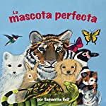 La mascota perfecta [The Perfect Pet] | Samantha Bell