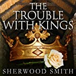 The Trouble with Kings | Sherwood Smith