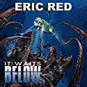 It Waits Below Audiobook by Eric Red Narrated by David Stifel
