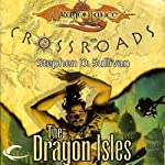 The Dragon Isles: Dragonlance: Crossroads, Book 4 | Stephen D. Sullivan