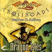 The Dragon Isles: Dragonlance: Crossroads, Book 4 | Stephen D. Sullivan