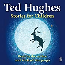 Ted Hughes Stories for Children (       UNABRIDGED) by Ted Hughes Narrated by Ted Hughes, Michael Morpurgo