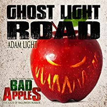 Ghost Light Road: A Selection from Bad Apples: Five Slices of Halloween Horror (       UNABRIDGED) by Adam Light Narrated by Commodore James