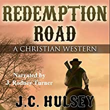 Redemption Road: A Christian Western (       UNABRIDGED) by J.C. Hulsey Narrated by J Rodney Turner