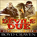 The Devil's Due: A Post Apocalyptic Thriller: Out of the Dark, Book 3 Audiobook by Boyd Craven III Narrated by Kevin Pierce