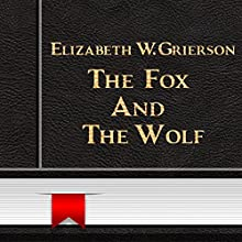 The Fox and the Wolf (       UNABRIDGED) by Elizabeth W. Grierson Narrated by Anastasia Bertollo