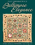 Baltimore Elegance: A New Approach to Classic Album Quilts (1571202749) by Sienkiewicz, Elly
